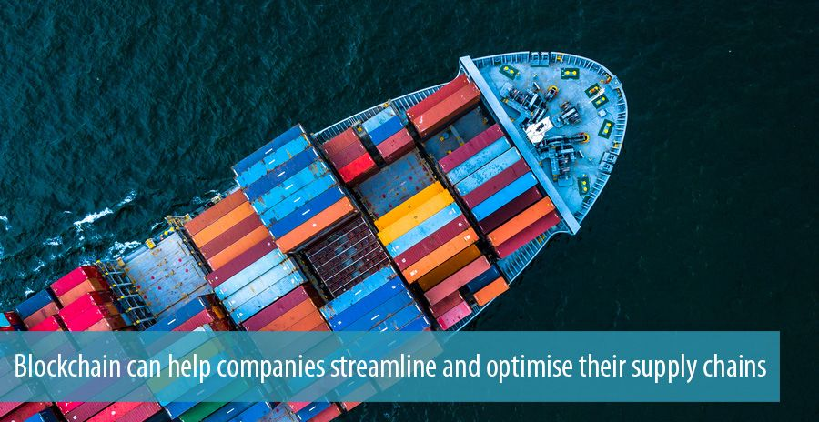 Blockchain can help companies streamline and optimise their supply chains