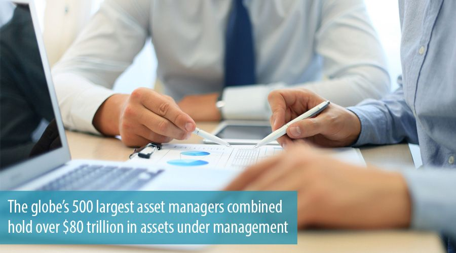 The globe's 500 largest asset managers combined hold over $80 trillion in assets under management