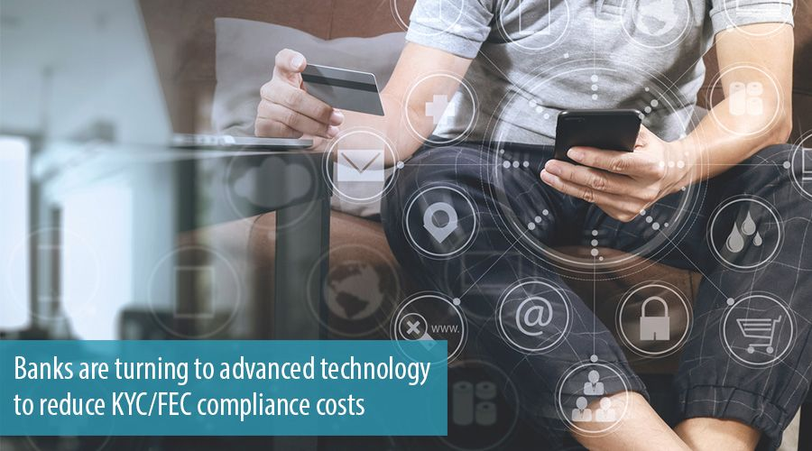 Banks are turning to advanced technology to reduce KYC/FEC compliance costs