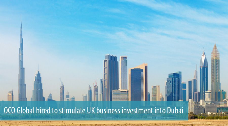 OCO Global hired to stimulate UK business investment into Dubai