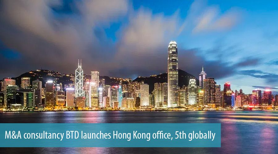 M&A consultancy BTD launches Hong Kong office, 5th globally