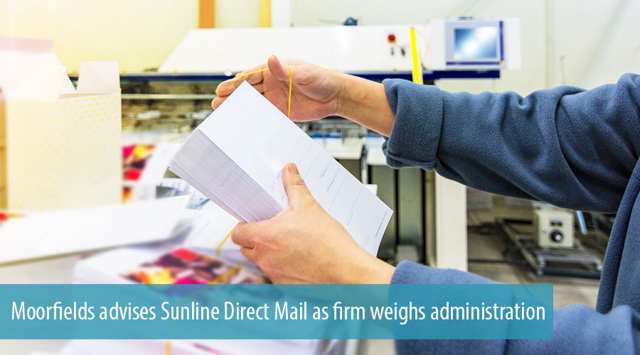 Moorfields advises Sunline Direct Mail as firm weighs administration