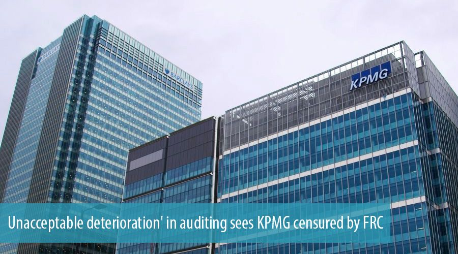 Unacceptable deterioration' in auditing sees KPMG censured by FRC