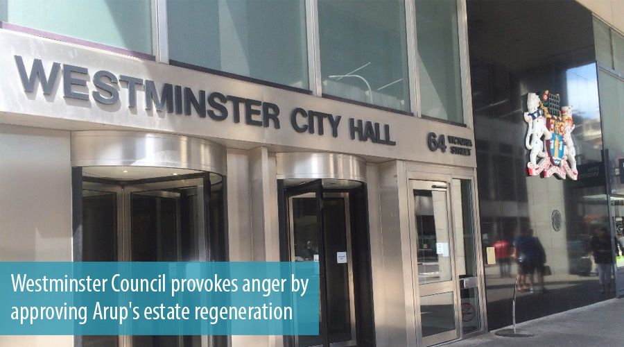Westminster Council provokes anger by approving Arup's estate regeneration