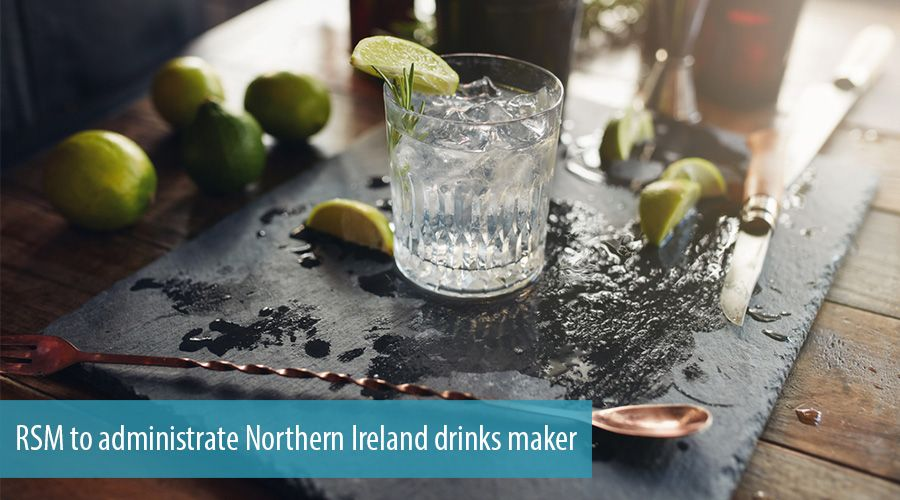 RSM to administrate Northern Ireland drinks maker