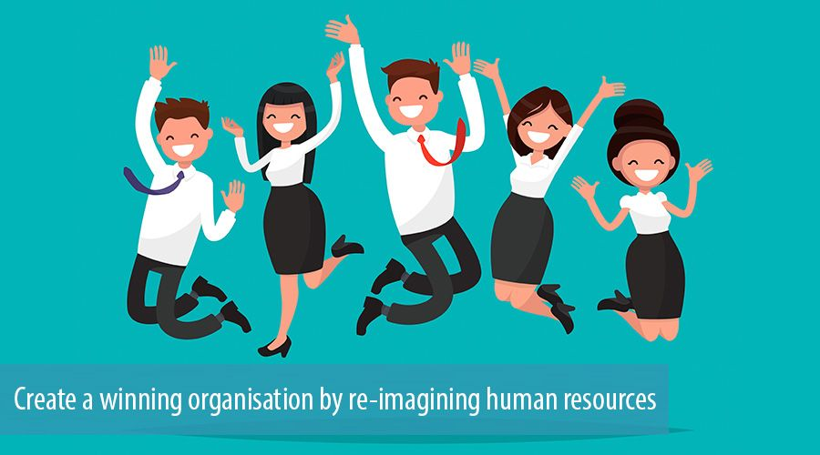 Create a winning organisation by re-imagining human resources