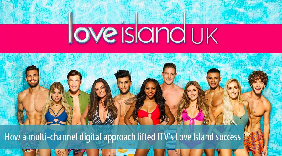 How a multi-channel digital approach lifted ITV's Love Island success