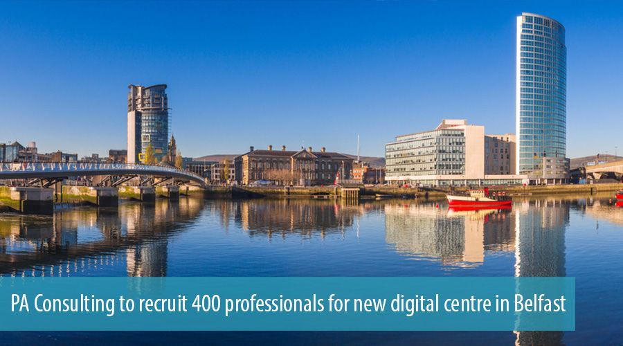 PA Consulting to recruit 400 professionals for new digital centre in Belfast