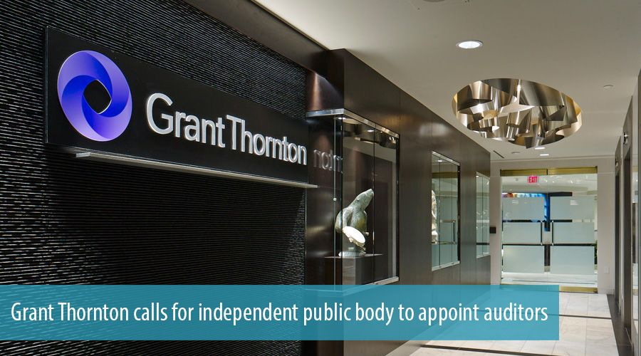 Grant Thornton calls for independent public body to appoint auditors