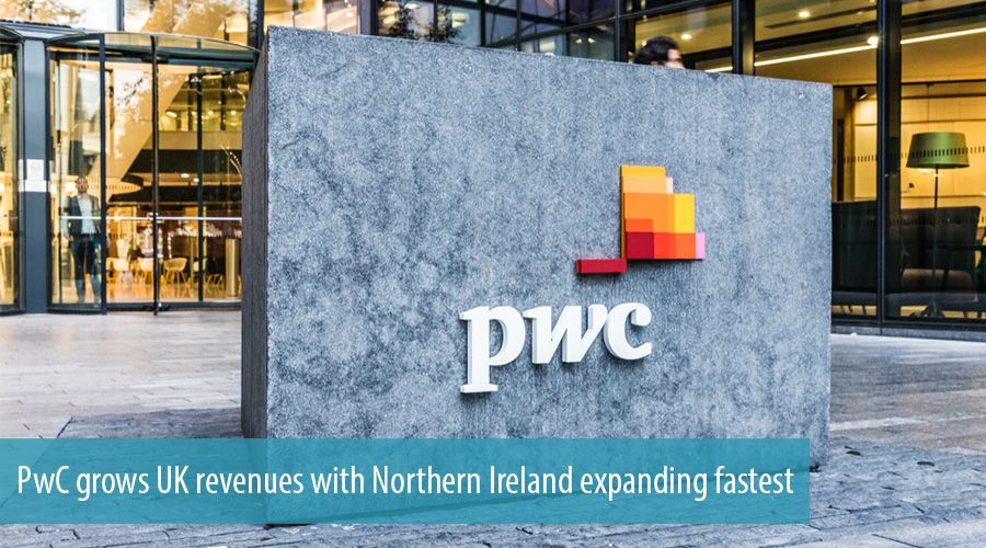 PwC grows UK revenues with Northern Ireland expanding fastest