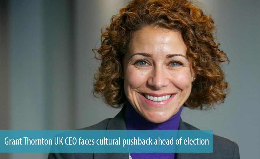 Grant Thornton UK CEO faces cultural pushback ahead of election