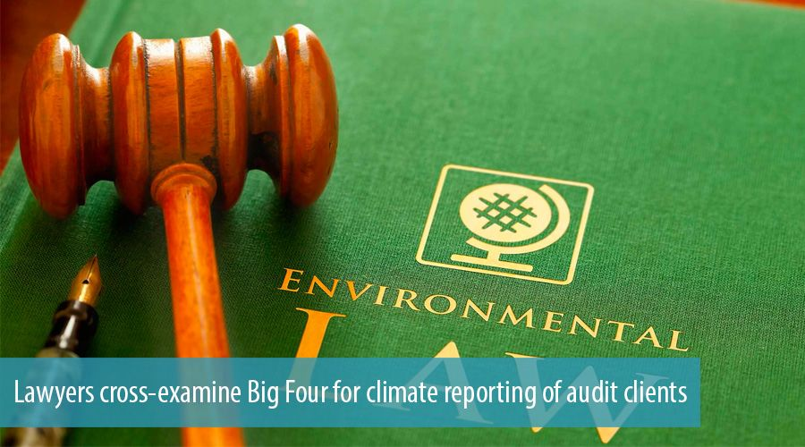 Lawyers cross-examine Big Four for climate reporting of audit clients
