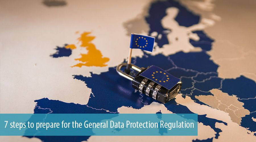 7 steps to prepare for the General Data Protection Regulation