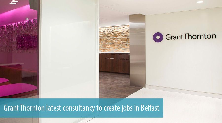 Grant Thornton latest consultancy to create jobs in Belfast