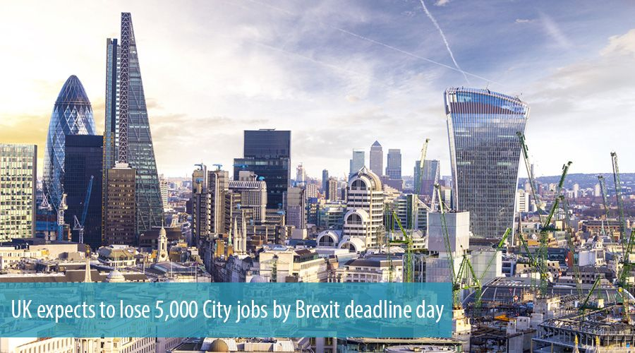 UK expects to lose 5,000 City jobs by Brexit deadline day