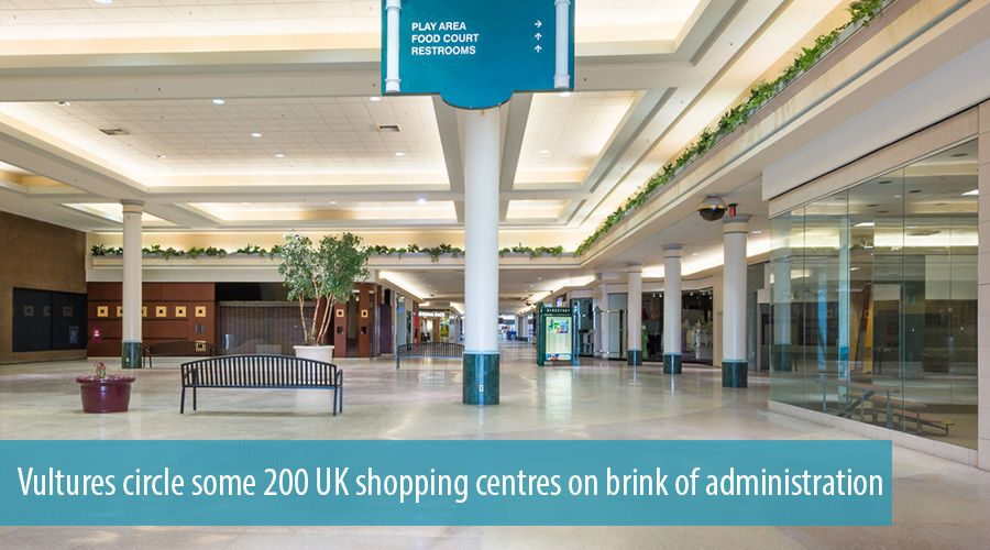 Vultures circle some 200 UK shopping centres on brink of administration