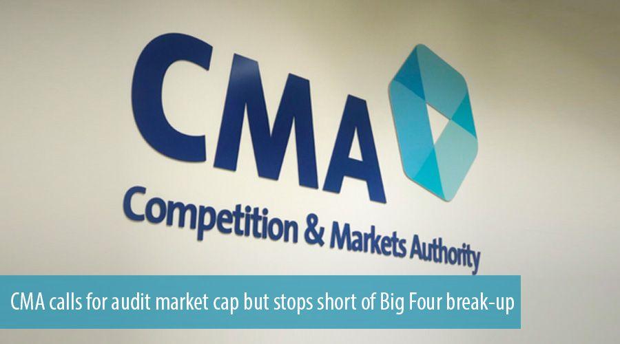 CMA calls for audit market cap but stops short of Big Four