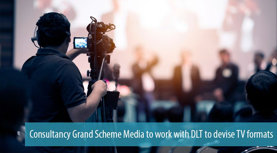 Consultancy Grand Scheme Media to work with DLT to devise TV formats