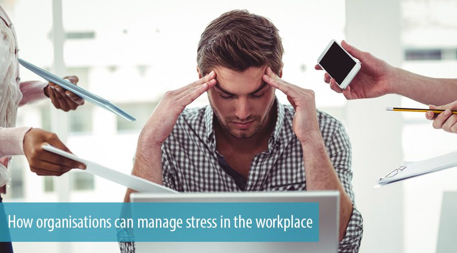 How organisations can manage stress in the workplace