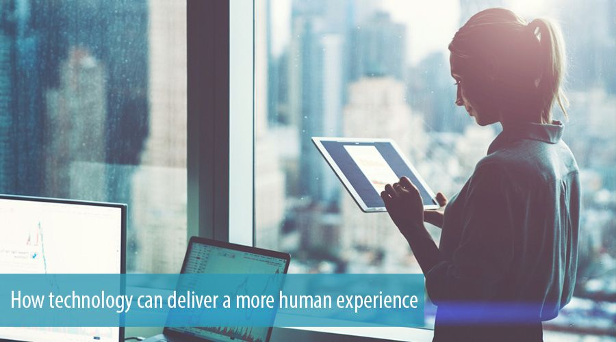 How technology can deliver a more human experience