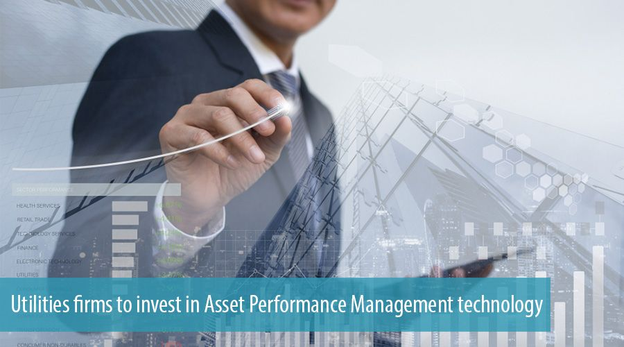 Utilities firms to invest in Asset Performance Management technology