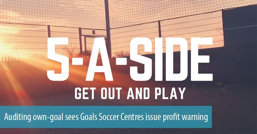 Auditing own-goal sees Goals Soccer Centres issue profit warning