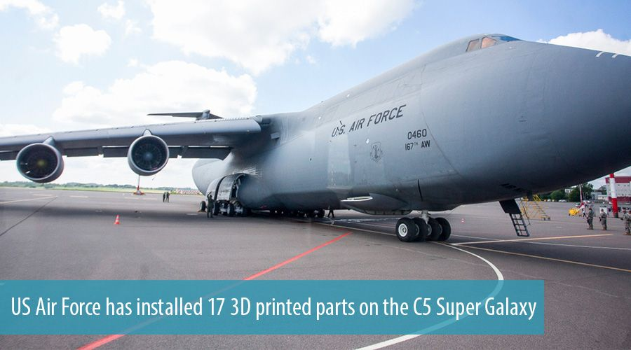 US Air Force has installed 17 3D printed parts on the C5 Super Galaxy