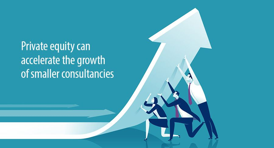 Private equity can accelerate the growth of smaller consultancies