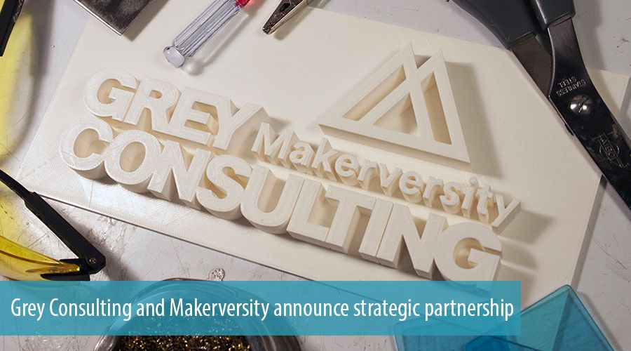 Grey Consulting and Makerversity announce strategic partnership