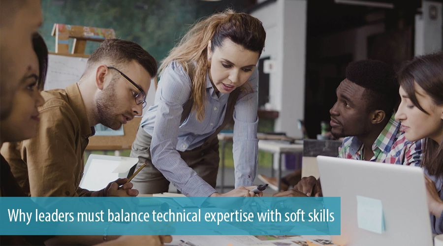 Why leaders must balance technical expertise with soft skills