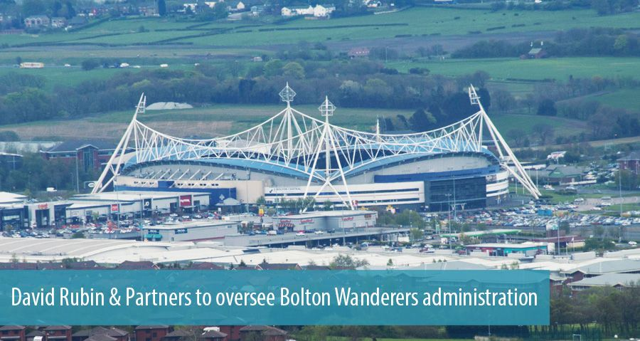 David Rubin & Partners to oversee Bolton Wanderers administration
