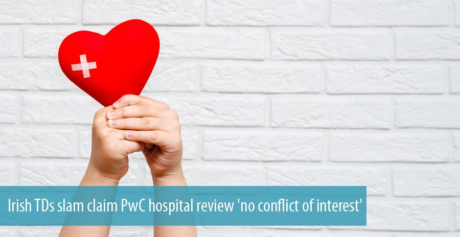 Irish TDs slam claim PwC hospital review 'no conflict of interest'