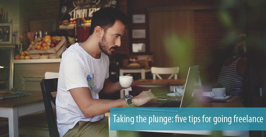 Taking the plunge: five tips for going freelance