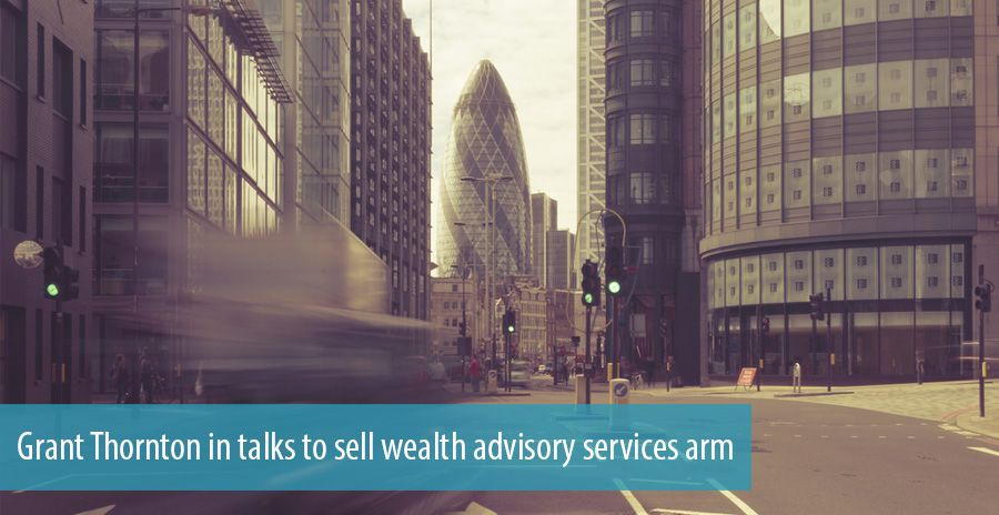 Grant Thornton in talks to sell wealth advisory services arm