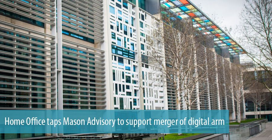 Home Office taps Mason Advisory to support merger of digital arm