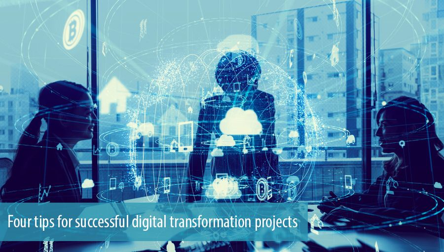 Four tips for successful digital transformation projects
