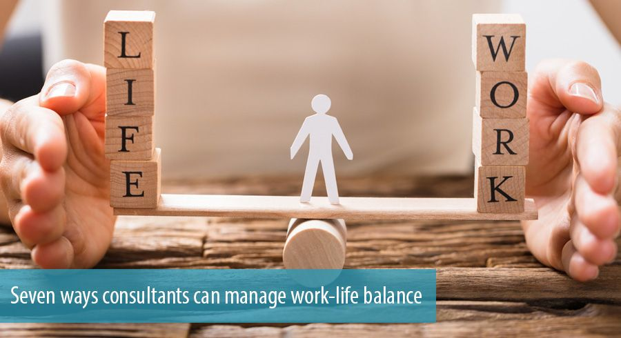 Seven ways consultants can manage work-life balance