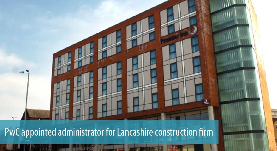 PwC appointed administrator for Lancashire construction firm