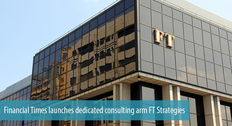 Financial Times launches dedicated consulting arm FT Strategies