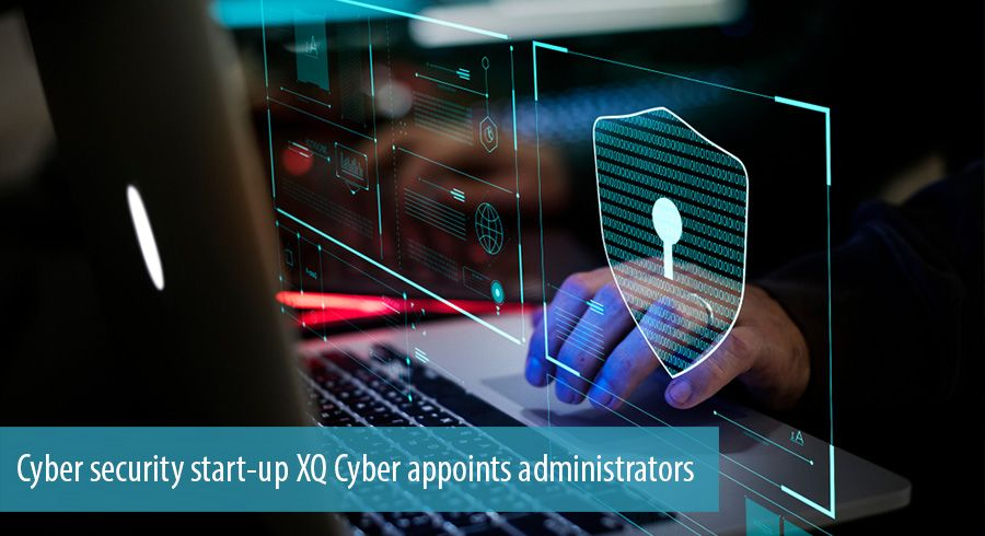 Cyber security start-up XQ Cyber appoints administrators