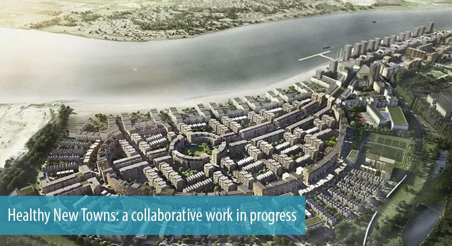 Healthy New Towns: a collaborative work in progress
