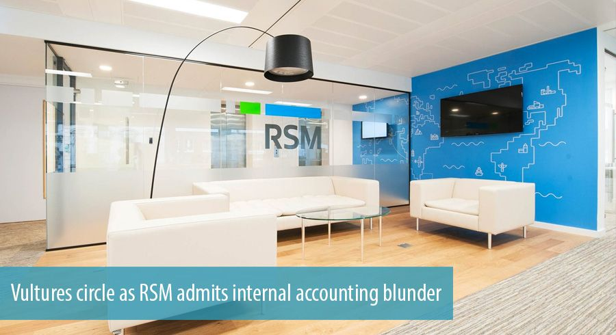 Vultures circle as RSM admits internal accounting blunder