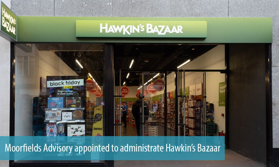 Moorfields Advisory appointed to administrate Hawkin's Bazaar