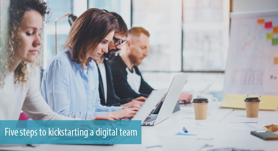 Five steps to kickstarting a digital team