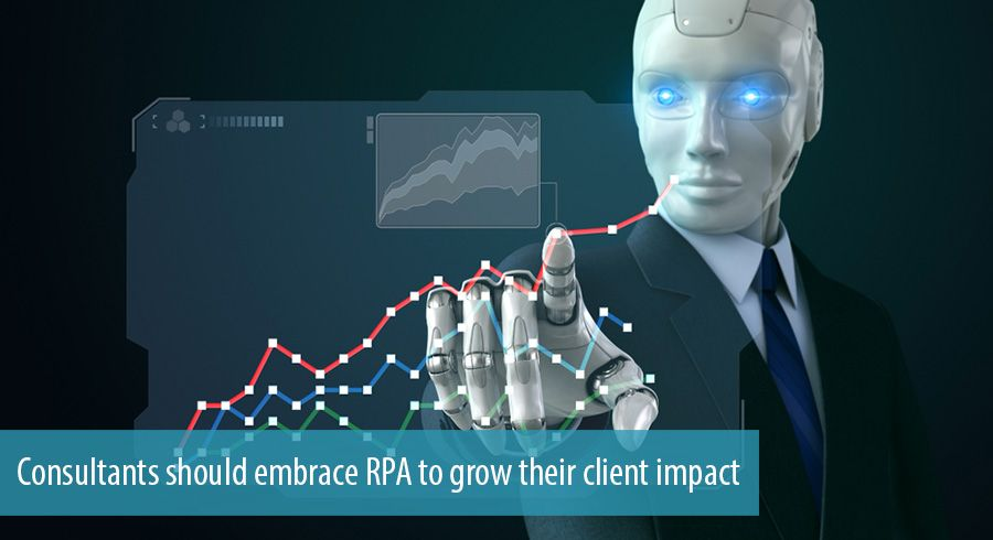 Consultants should embrace RPA to grow their client impact
