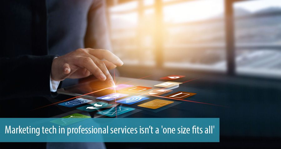 Marketing tech in professional services isn't a 'one size fits all'