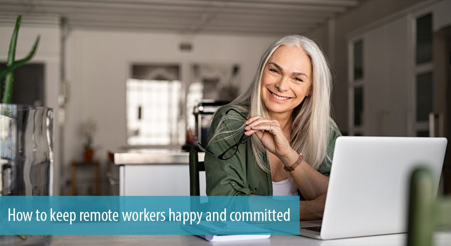 How to keep remote workers happy and committed