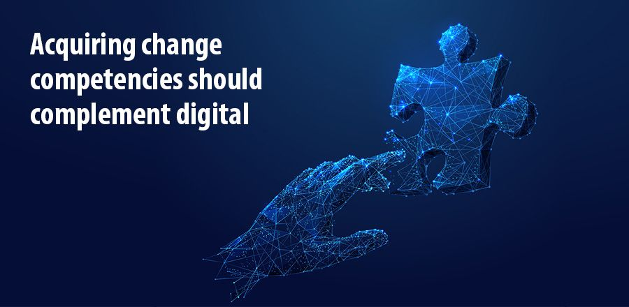 Acquiring change competencies should complement digital