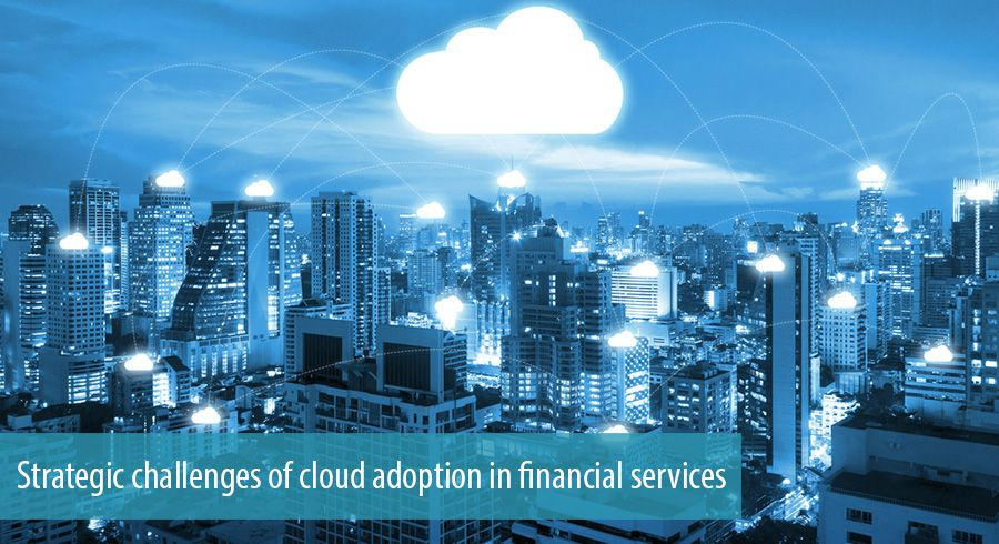 Strategic challenges of cloud adoption in financial services