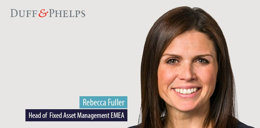 Rebecca Fuller, Head of Fixed Asset Management EMEA at Duff & Phelps